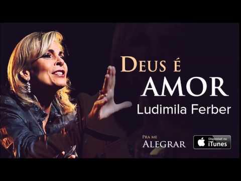 Ludmila Ferber - Deus é Amor (CD Pra Me Alegrar)