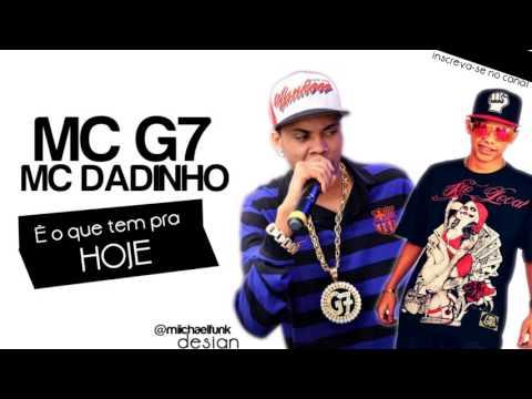 MC G7 Part MC Dadinho - É o que tem pra hoje ♪ Lançamento 2014)