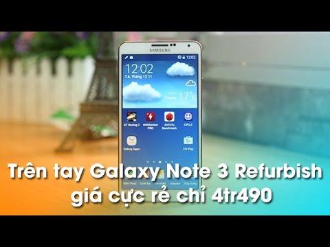 Trên tay Galaxy Note 3 Refurbish - Giá cực rẻ chỉ 4Tr 490