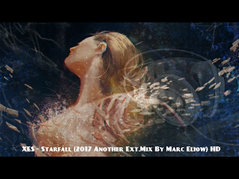 XES - Starfall (2017 Another Ext.Mix By Marc Eliow) HD