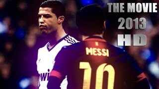 Cristiano Ronaldo Vs Lionel Messi 2013 The Movie HD