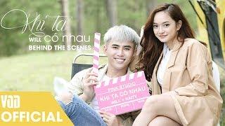 KHI TA CO NHAU (BTS) | WILL FT KAITY - HẬU TRƯỜNG CHUẨN BỊ MÀN CẦU HÔN �ẦY XÚC �ỘNG