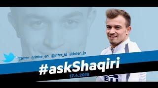 Live!  #askShaqiri 17.4.2015