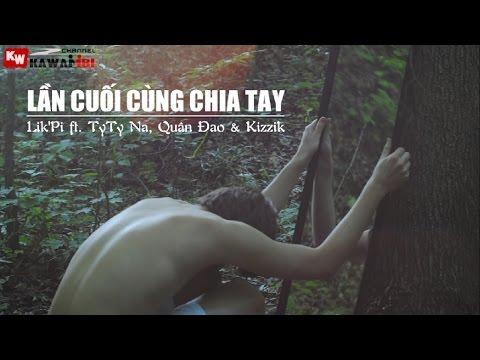Lần Cuối Cùng Chia Tay - Lik'Pi ft. Kizzik, TyTy Na & Quân Đao  [ Video Lyrics ] - Duration: 4:54.