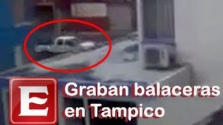 Graban Balaceras En Tampico Excélsior En Línea