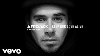 Afrojack, Matthew Koma - Keep Our Love Alive