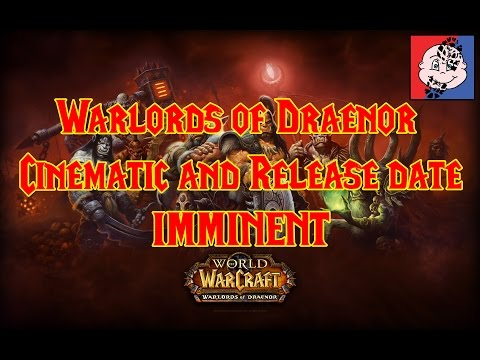 Warlords of Draenor: Cinematic and Release Date IMMINENT !!