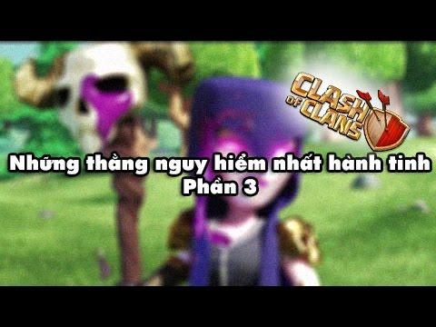 [Clash of Clans] Những thằng nguy hiểm nhất hành tinh phần 3