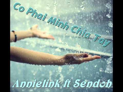 Có Phãi Mình Chia Tay   Annielink ft Sendoh