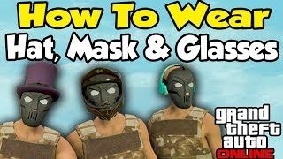 GTA 5 Online How To Wear Mask, Glasses & Hat/Helmet