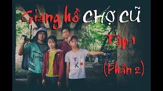 Giang Hồ Chợ Cũ (Phần 2) - Tập 1: Đại Ca Ngáo - Con Nit channel