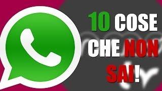 10 COSE CHE NON SAI SU WhatsApp !