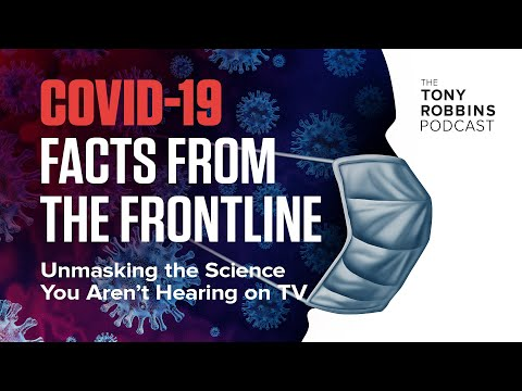 Tony Robbins | Unmasking The Science You Aren't Hearing On TV | COVID-19 Facts from the Frontline