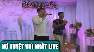 Vợ Tuyệt Vời Nhất - Vũ Duy Khánh hát tại đám cưới [LIVE cực hay]