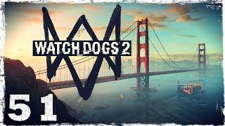 Watch Dogs 2. #51: Самая высокая точка в игре. Красота!