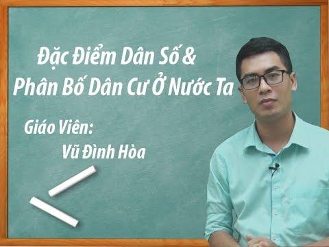 Đặc điểm dân số và phân bố dân cư ở nước ta -Thầy Vũ Đình Hòa