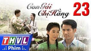THVL | Con gái chị Hằng - Tập 23