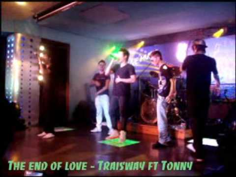 The end of love live - Traisway band ft tonny viet