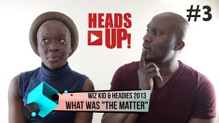Wizkid & Headies 2013 - What Was 'The Matter'?  [VIDEO]