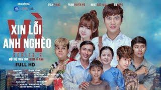Xin Lỗi Vì Anh Nghèo (Series 2) - Full HD | PKA Film Group | Phim Ngắn Hay 2018