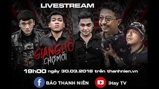 LiveStream   GIANG HỒ CHỢ MỚI   Anh Vi Cá, Anh Bảy Gà, A Chề, Lắc Kêu, Mr.Tô