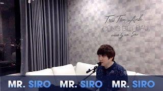 Trái Tim Anh Cũng Biết Đau - Cover by Mr. Siro