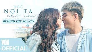 NƠI TA CHỜ EM (BEHIND THE SCENE) | EM CHƯA 18 OST - 1ST SINGLE - WILL FT KAITY