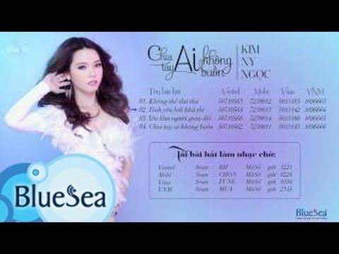 Album Chia Tay Ai Không Buồn - Kim Ny Ngọc [Official Audio]