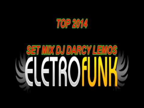 ELETRO FUNK 2014 SET MIX  dj darcy lemos