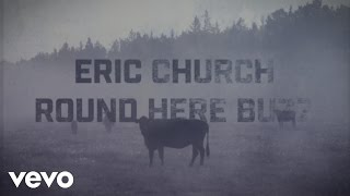Eric Church - Round Here Buzz (Lyric Video)