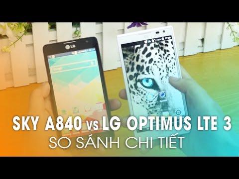 LG LTE 3 vs SKY A840S/SP? Video so sánh chi tiết 2 sản phẩm của didongthongminh.vn