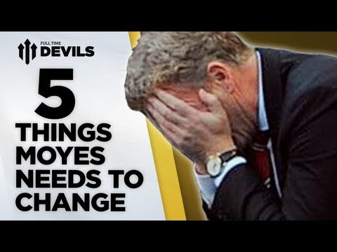 5 Things Moyes Must Change | Manchester United | DEVILS