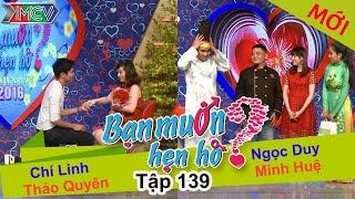 BẠN MUỐN HẸN HÒ | Tập 139 UNCUT | Chí Linh - Thảo Quyên | Ngọc Duy - Minh Huệ | 070216 💖