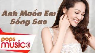 Anh Muốn Em Sống Sao - Bảo Anh [Official]