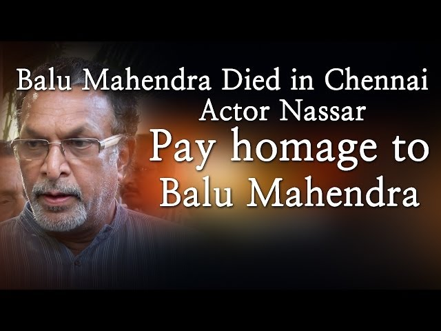 Balu Mahendra Died in Chennai - Actor Nassar Pay homage to Balu Mahendra - Red Pix 24x7