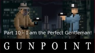 Mother, father, Perfect Gentleman! - Part 10 - Let's Play Gunpoint! [BLIND]