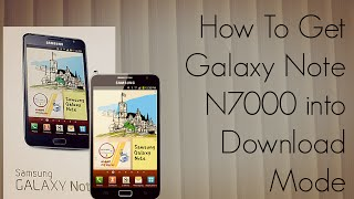 How To Get Galaxy Note N7000 Into Download Mode