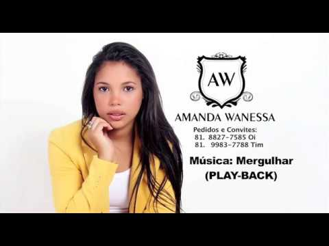 AMANDA WANESSA - PLAY-BACK - Música: MERGULHAR