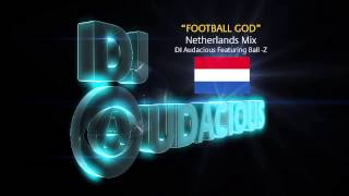 Football GOD! Netherlands Mix - DJ Audacious Feat. Ball-Z