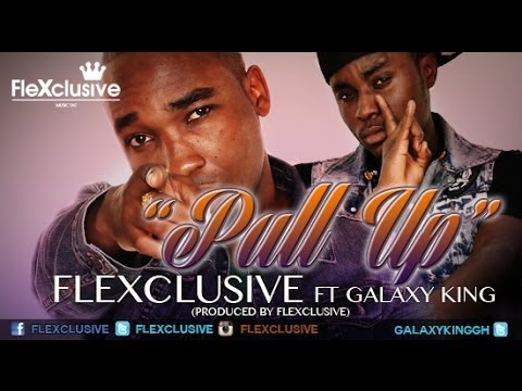Flexclusive ft Galaxy King - - Pull Up (Viral Video)