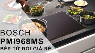 Đánh giá bếp từ Bosch PMI968MS - bếp từ Trung Quốc đẹp mà kén nồi chảo kinh - Đạo Nguyễn