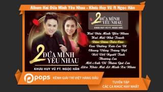 Album Hai Đứa Mình Yêu Nhau - Khưu Huy Vũ ft Ngọc Hân