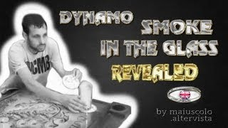DYNAMO SMOKE IN THE GLASS REVEALED