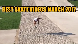 Best Skateboarding Videos March 2017