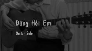 Đừng Hỏi Em (Mỹ Tâm) - DON'T ASK ME - Guitar Solo (Fingerstyle) - Guitarist Nguyễn Bảo Chương