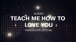 AUDAX Teach Me How To Love You (video Clipe Oficial