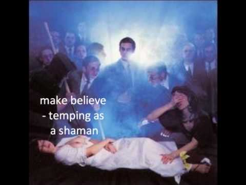 make believe - temping as a shaman