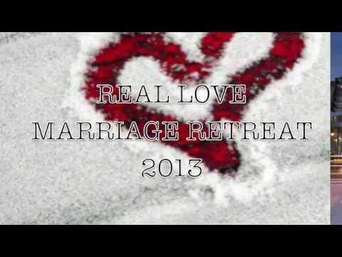 REAL LOVE MARRIAGE RETREAT 2013