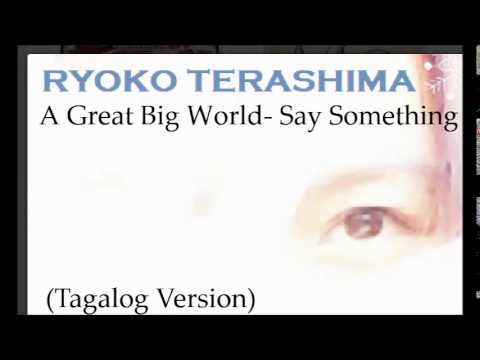 A Great Big World- Say Something (Tagalog Version by Ryoko Terashima)