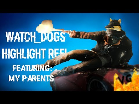 Watch_Dogs Highlight Reel-With My Parents